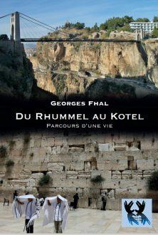 DU RHUMMEL AU KOTEL – Parcours d'une vie par Georges Fhal
